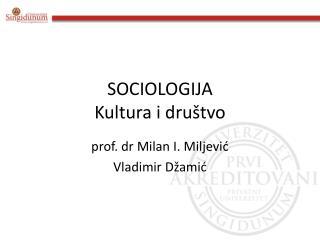 SOCIOLOGIJA  Kultura i dru tvo