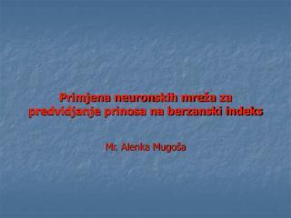 Primjena neuron s kih mre ž a  za predvidjanje prinosa na berzanski indeks Mr. Alenka Mugoša
