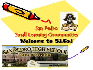 San Pedro  Small Learning Communities Welcome to SLCs!