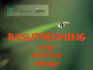 BASUTREDNING enligt VÄSTBUS riktlinjer