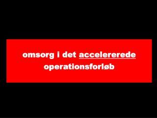Omsorg i det accelererede operationsforl b
