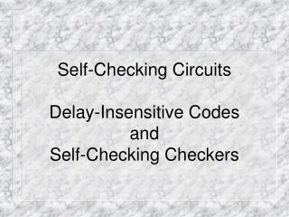 Self-Checking Circuits  Delay-Insensitive Codes and Self-Checking Checkers