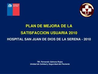 PLAN DE MEJORA DE LA  SATISFACCION USUARIA 2010 HOSPITAL SAN JUAN DE DIOS DE LA SERENA - 2010