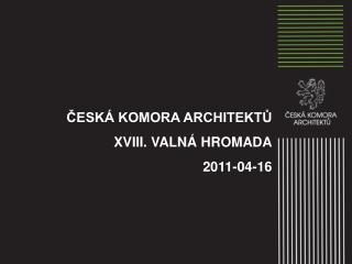 ČESKÁ KOMORA ARCHITEKTŮ XVIII. VALNÁ HROMADA 2011-04-16