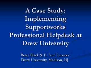 A Case Study: Implementing Supportworks Professional Helpdesk at Drew University