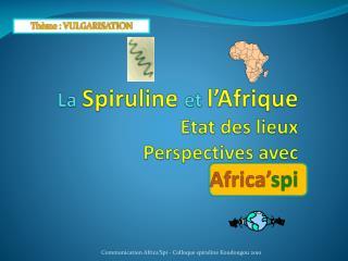 La Spiruline et l Afrique  Etat des lieux  Perspectives avec  Africa spi