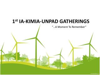 1 st  IA-KIMIA-UNPAD GATHERINGS
