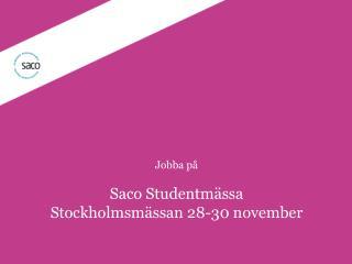 Jobba på Saco Studentmässa Stockholmsmässan 28-30 november