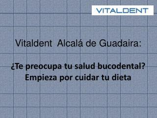Vitaldent Alcalá de Guadaira: Alimentación y salud dental