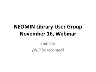 NEOMIN Library User Group November 16, Webinar