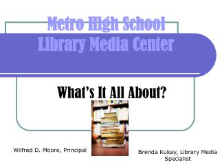 Metro High School  Library Media Center