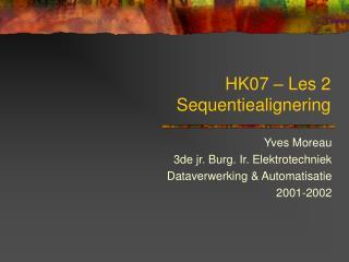 HK07 � Les 2 Sequentiealignering