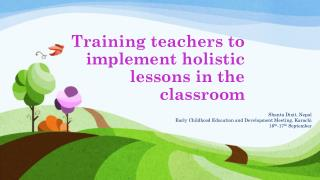 Training teachers to implement holistic lessons in the classroom