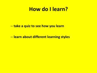 How do I learn?
