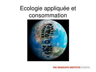 Ecologie appliqu é e et consommation