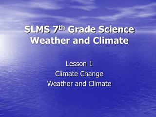 SLMS 7 th  Grade Science Weather and Climate