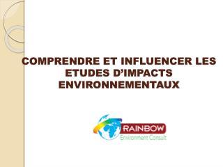 COMPRENDRE ET INFLUENCER LES ETUDES D IMPACTS ENVIRONNEMENTAUX