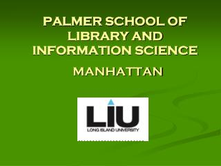 PALMER SCHOOL OF LIBRARY AND  INFORMATION SCIENCE