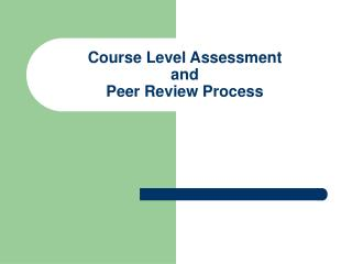 Course Level Assessment and  Peer Review Process