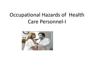 Occupational Hazards of  Health Care Personnel-I