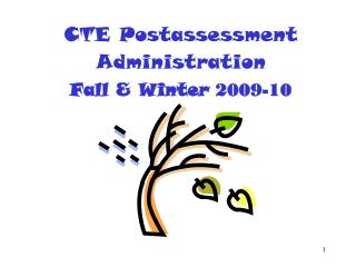 CTE Postassessment Administration Fall & Winter  2009-10