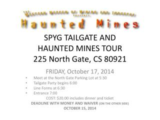 SPYG TAILGATE AND  HAUNTED MINES TOUR 225 North Gate, CS 80921