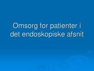 Omsorg for patienter i det endoskopiske afsnit