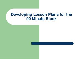 Developing Lesson Plans for the 90 Minute Block