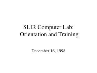 SLIR Computer Lab:  Orientation and Training
