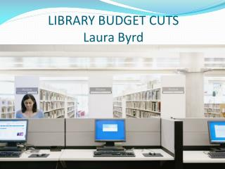 LIBRARY BUDGET CUTS Laura Byrd