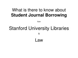 What is there to know about  Student Journal Borrowing from Stanford University Libraries