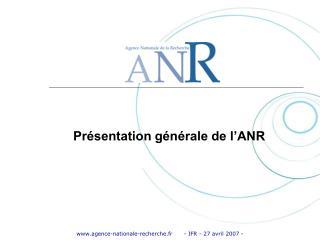 Présentation générale de l'ANR