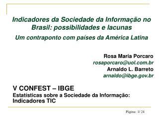 Rosa Maria Porcaro rosaporcaro@uol.br Arnaldo L. Barreto arnaldo@ibge.br V CONFEST – IBGE