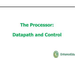 The Processor:  Datapath and Control
