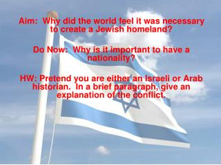 Aim:  Why did the world feel it was necessary to create a Jewish homeland  Do Now:  Why is it important to have a nation