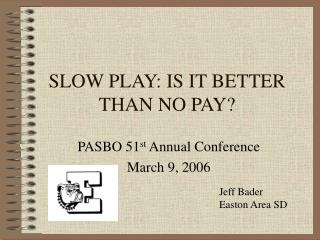 SLOW PLAY: IS IT BETTER THAN NO PAY?