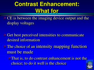 Contrast Enhancement:  What for
