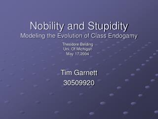 Nobility and Stupidity Modeling the Evolution of Class Endogamy