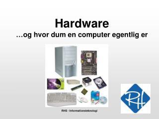 Hardware …og hvor dum en computer egentlig er