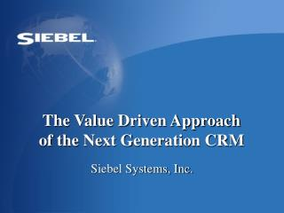 The Value Driven Approach  of the Next Generation CRM