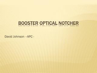 Booster optical  notcher