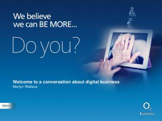 Welcome to a conversation about digital business Martyn Wallace