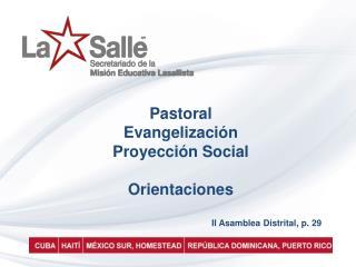 Pastoral Evangelización Proyección  Social Orientaciones II  Asamblea Distrital , p. 29
