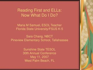 Reading First and ELLs: Now What Do I Do  Maria M Samuel, ESOL Teacher Florida State University