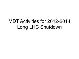 MDT Activities for 2012-2014 Long LHC Shutdown