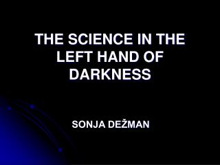 THE SCIENCE IN THE LEFT HAND OF DARKNESS