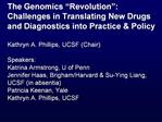 The Genomics  Revolution : Challenges in Translating New Drugs and Diagnostics into Practice  Policy  Kathryn A. Phillip