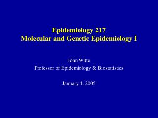 Epidemiology 217 Molecular and Genetic Epidemiology I
