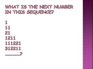 What  is the next number  in this  sequence ? 1 11 21 1211 111221 312211 ……………?