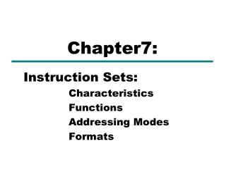 Instruction Sets:          Characteristics           Functions           Addressing Modes